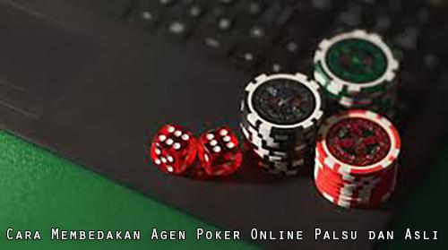 Cara Membedakan Agen Poker Online Palsu dan Asli