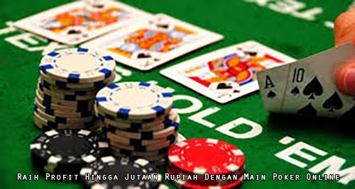 Raih Profit Hingga Jutaan Rupiah Dengan Main Poker Online